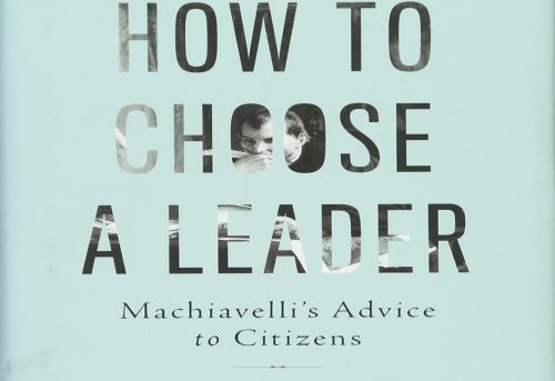 How to Choose a Leader Machiavelli s Advice to Citizens