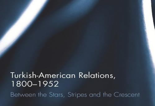 Turkish-American Relations 1800-1952 Between the Stars Stripes and the Crescent