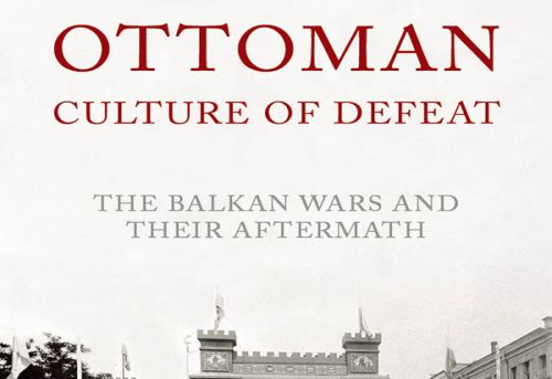 The Ottoman Culture of Defeat The Balkan Wars and Their