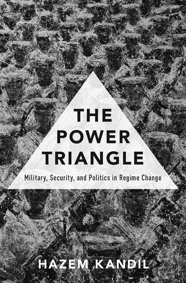 The Power Triangle Military Security and Politics in Regime Change