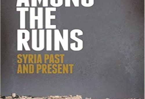 Among the Ruins Syria Past and Present