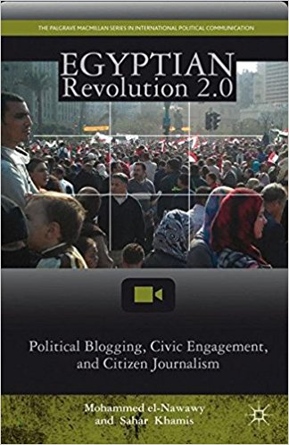 Egyptian Revolution 2 0 Political Blogging Civic Engagement and Citizen