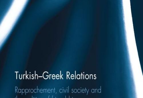 Turkish-Greek Relations Rapprochement Civil Society and the Politics of Friendship