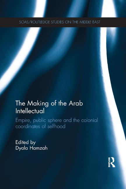 The Making of the Arab Intellectual Empire Public Sphere and