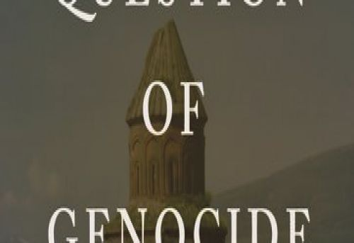 A Question of Genocide Armenians and Turks at the End