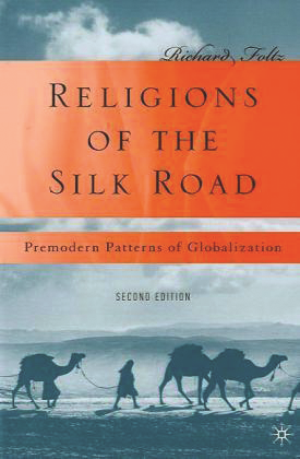 Religions of the Silk Road Premodern Patterns of Globalization