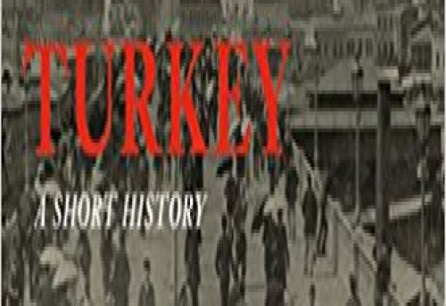 Turkey A Short History