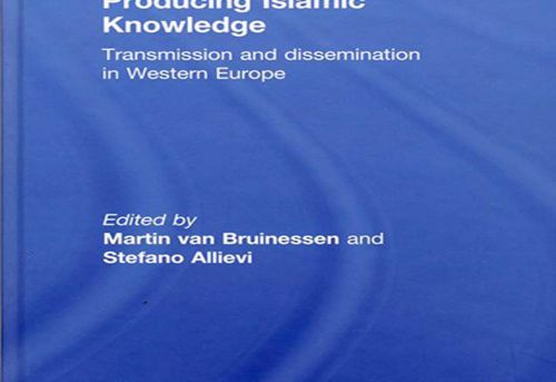 Producing Islamic Knowledge Transmission and Dissemination in Western Europe