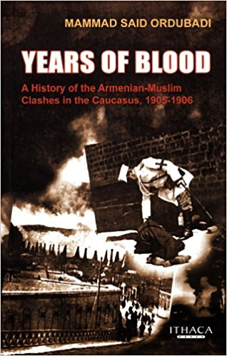 Years of Blood A History of the Armenian-Muslim Clashes in