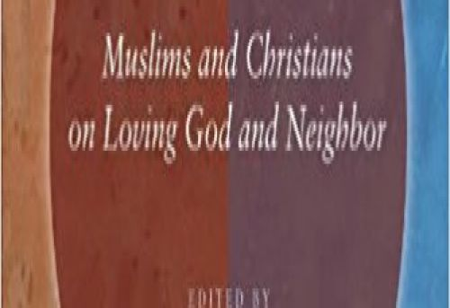 A Common Word Muslims and Christians on Loving God and
