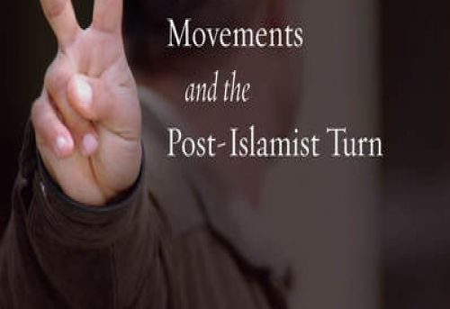 Making Islam Democratic Social Movements and the Post-Islamist Turn