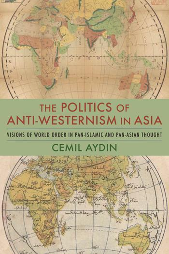 The Politics of Anti-Westernism in Asia Visions of World Order