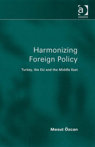 Harmonizing Foreign Policy Turkey the European Union and the Middle