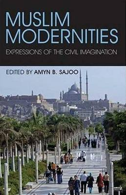 Muslim Modernities Expressions of the Civil Imagination