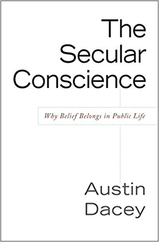 The Secular Conscience Why Belief Belongs in Public Life