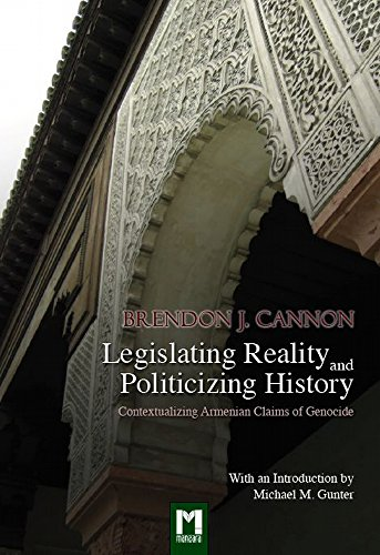 Legislating Reality and Politicizing History Contextualizing Armenian Claims of Genocide