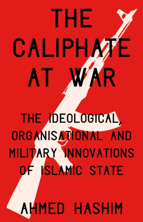 The Caliphate at War The Ideological Organizational and Military Innovations
