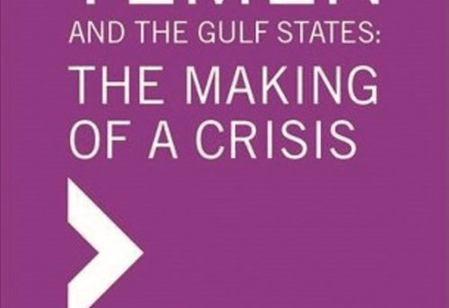 Yemen and the Gulf States The Making of a Crisis