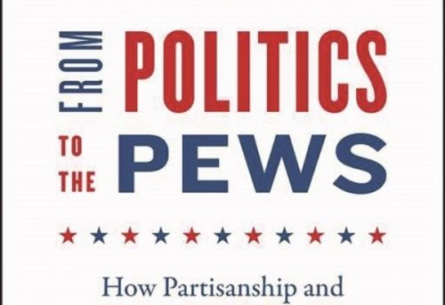 From Politics to the Pews How Partisanship and the Political