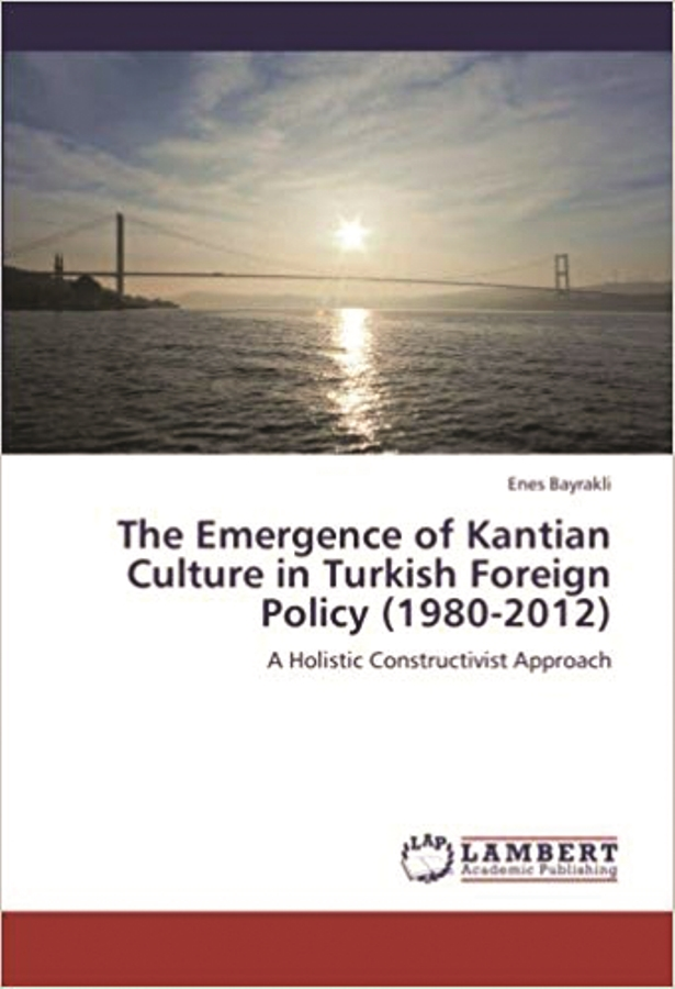 The Emergence of Kantian Culture in Turkish Foreign Policy 1980-2012