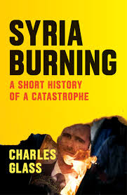 Syria Burning A Short History of a Catastrophe