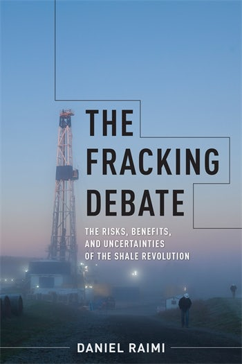 The Fracking Debate The Risks Benefits and Uncertainties of the