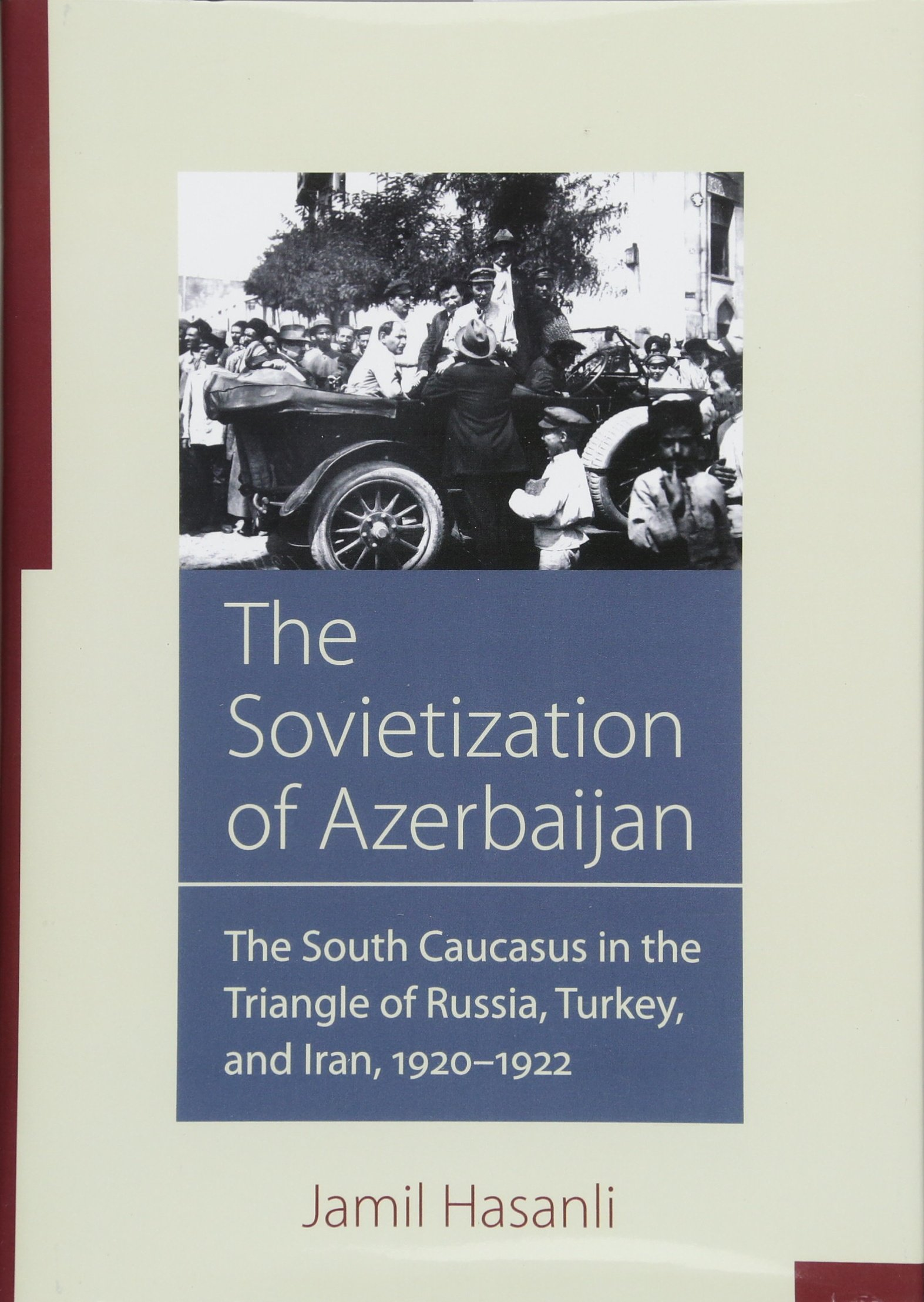The Sovietization of Azerbaijan The South Caucasus in the Triangle