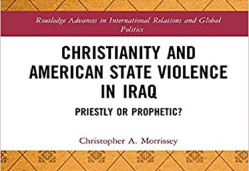 Christianity and American State Violence in Iraq Priestly or Prophetic