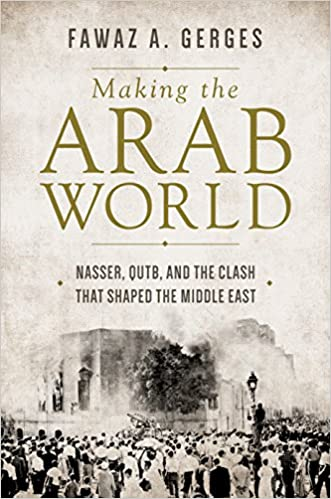 Making the Arab World Nasser Qutb and the Clash that