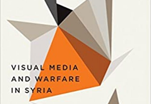 Shooting a Revolution Visual Media and Warfare in Syria