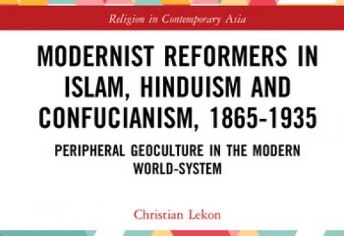 Modernist Reformers in Islam Hinduism and Confucianism 1865-1935 Peripheral Geoculture