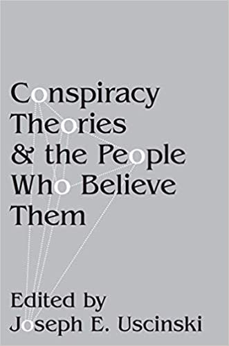 Conspiracy Theories and the People Who Believe In Them