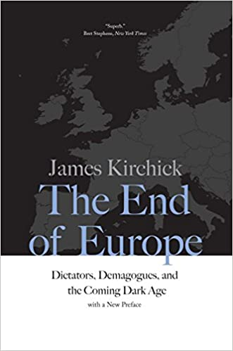 The End of Europe Dictators Demagogues and the Coming Dark