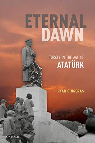 Eternal Dawn Turkey in the Age of Atatürk